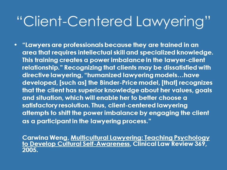 Client-Centered Lawyering Lawyers are professionals because they are trained in an area that requires intellectual skill and specialized knowledge.