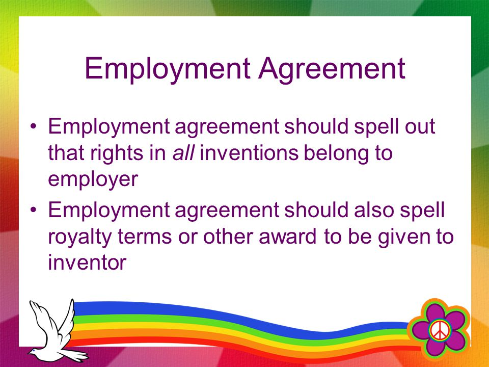 Employment Agreement Employment agreement should spell out that rights in all inventions belong to employer Employment agreement should also spell roy