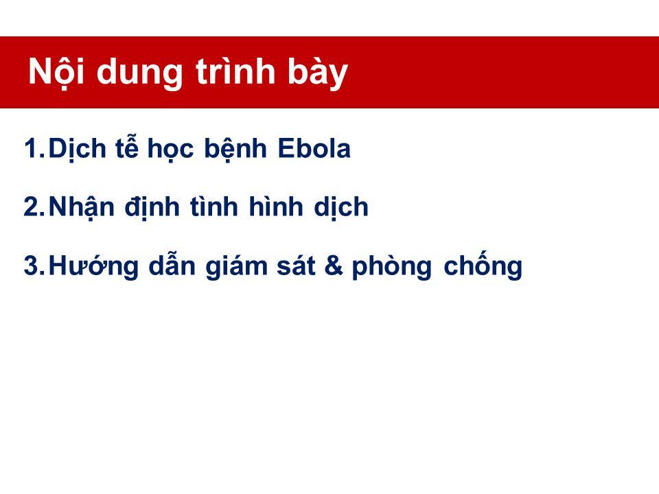 BỆNH DO VIRUT EBOLA HƯỚNG DẪN GIÁM SÁT VÀ PHÒNG CHỐNG ThsBSCK2 Nguyễn thái Hòa Trung tâm Y tế Dự phòng tỉnh Thừa thiên Huế Huế, ngày 28tháng 8 năm 201