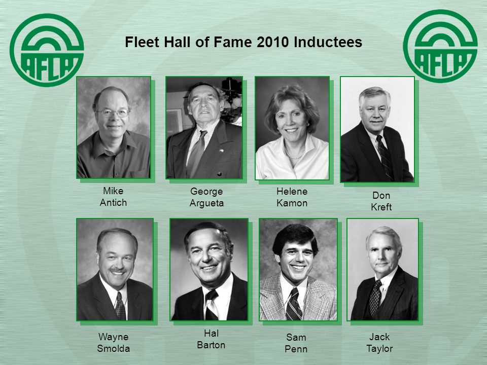 Fleet Hall of Fame 2010 Inductees Mike Antich George Argueta Hal Barton Helene Kamon Don Kreft Wayne Smolda Jack Taylor Sam Penn