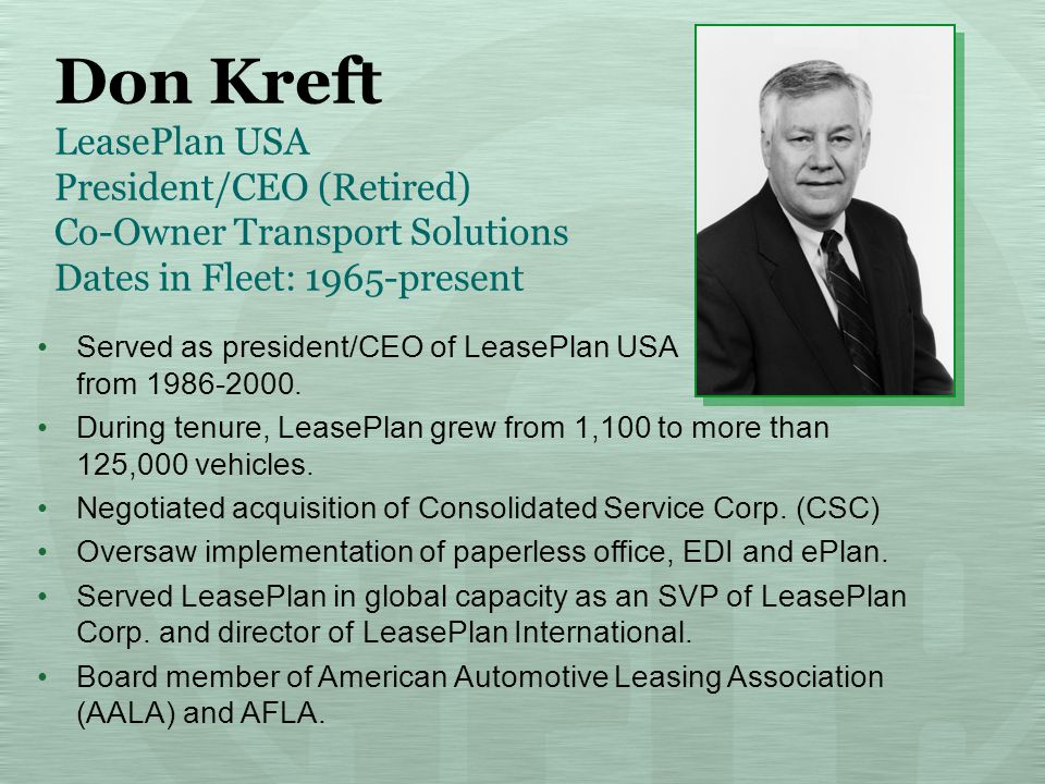 Don Kreft LeasePlan USA President/CEO (Retired) Co-Owner Transport Solutions Dates in Fleet: 1965-present Served as president/CEO of LeasePlan USA from 1986-2000.