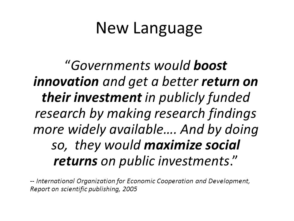 New Language Governments would boost innovation and get a better return on their investment in publicly funded research by making research findings more widely available….
