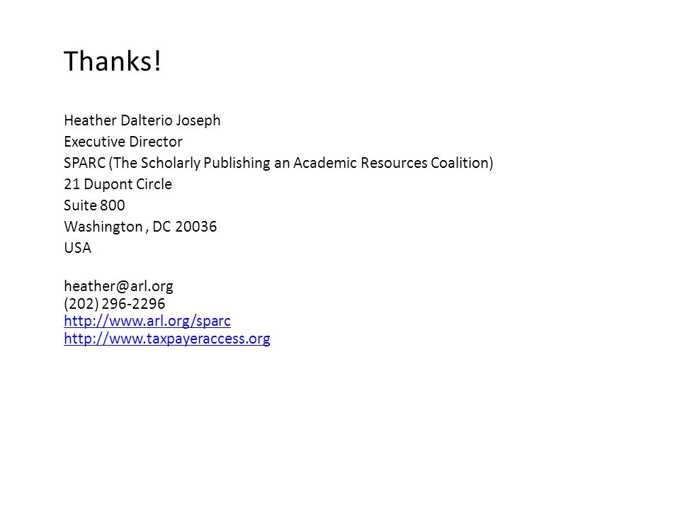 Thanks! Heather Dalterio Joseph Executive Director SPARC (The Scholarly Publishing an Academic Resources Coalition) 21 Dupont Circle Suite 800 Washing