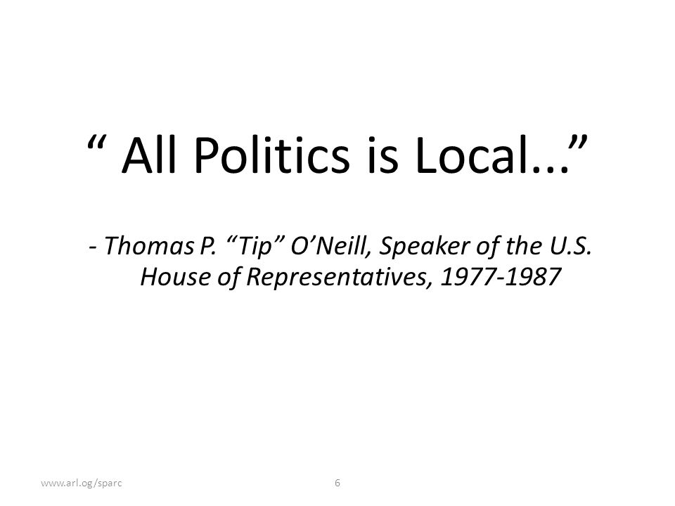 www.arl.og/sparc6 All Politics is Local... - Thomas P.
