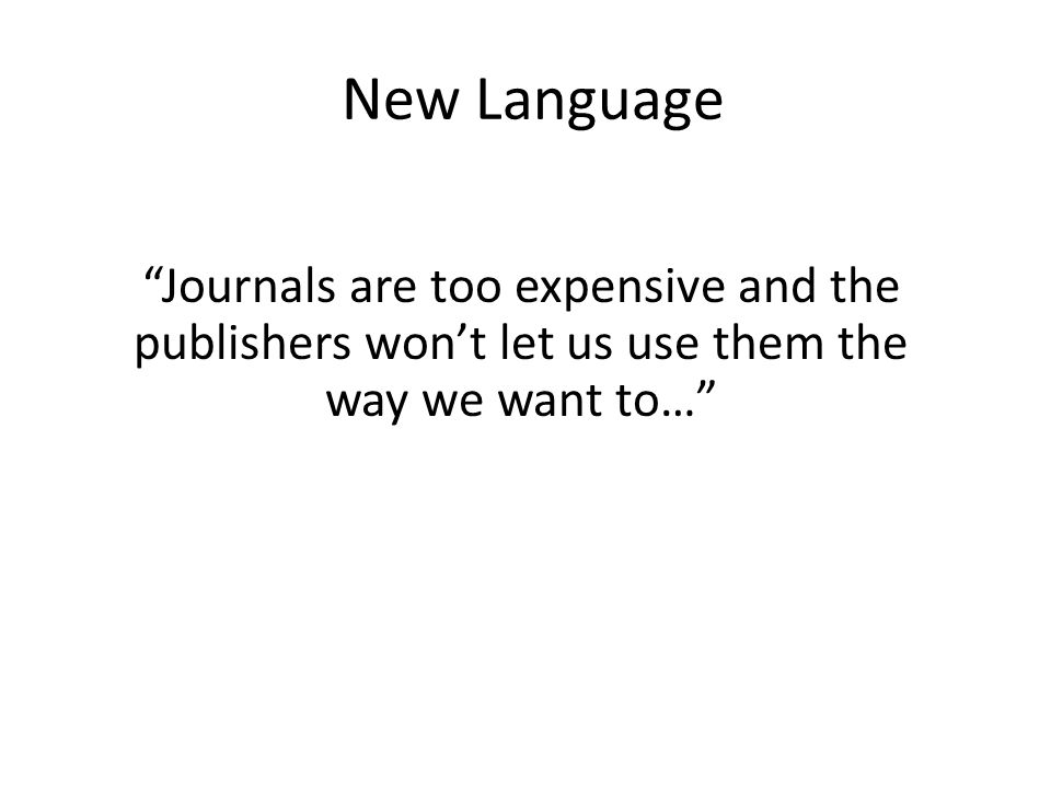 New Language Journals are too expensive and the publishers won't let us use them the way we want to…