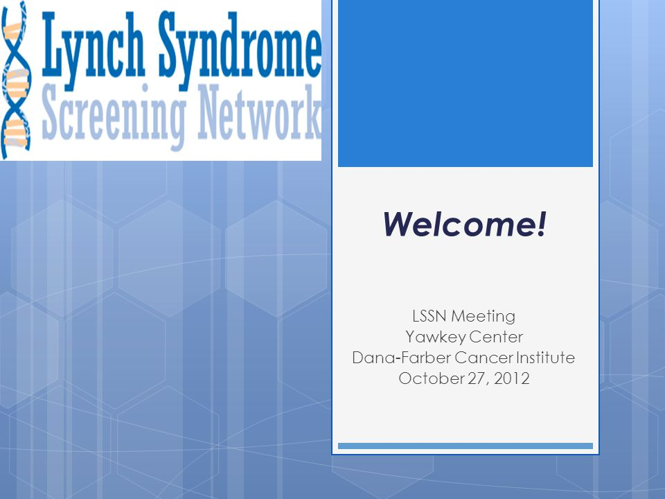 Welcome! LSSN Meeting Yawkey Center Dana-Farber Cancer Institute October 27, 2012