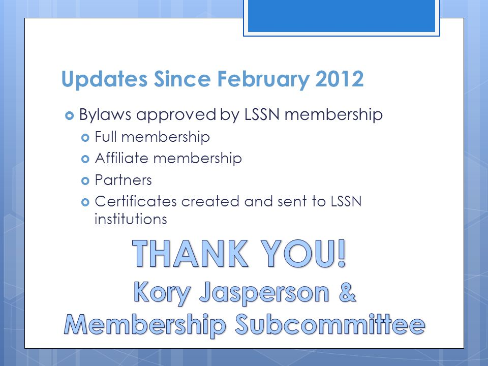 Updates Since February 2012  Bylaws approved by LSSN membership  Full membership  Affiliate membership  Partners  Certificates created and sent to LSSN institutions