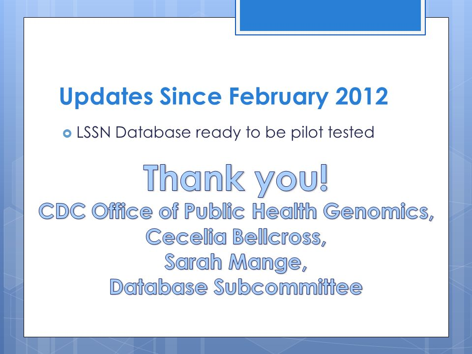 Updates Since February 2012  LSSN Database ready to be pilot tested