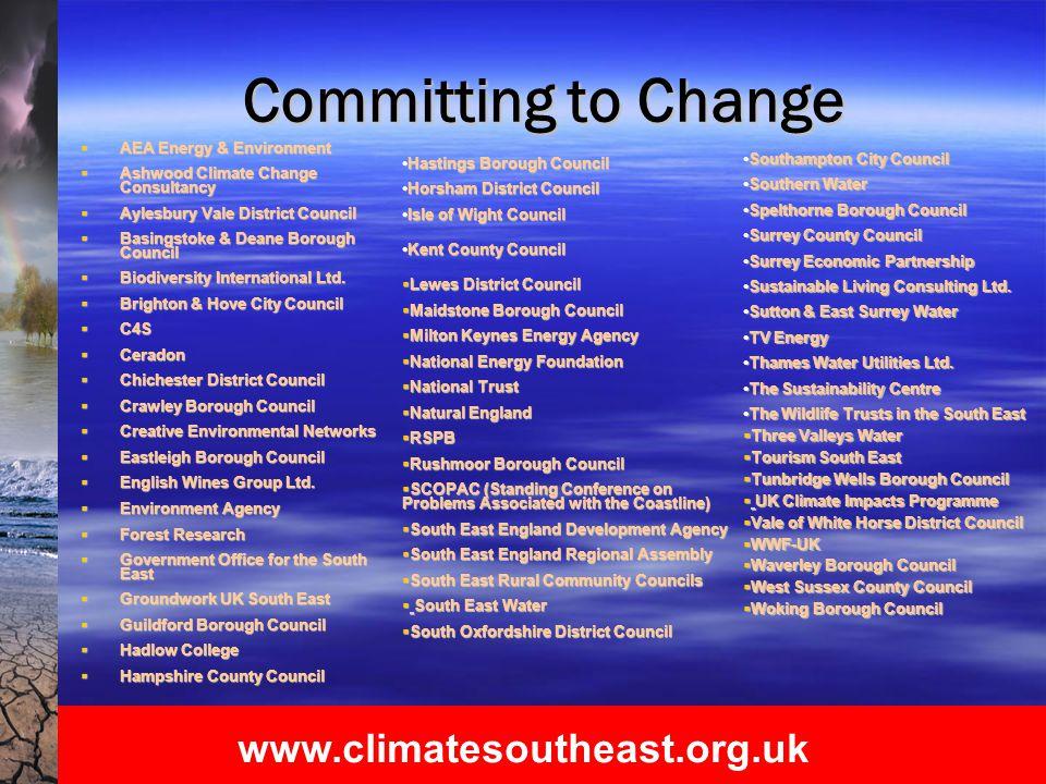 www.climatesoutheast.org.uk Committing to Change  AEA Energy & Environment  Ashwood Climate Change Consultancy  Aylesbury Vale District Council  Basingstoke & Deane Borough Council  Biodiversity International Ltd.