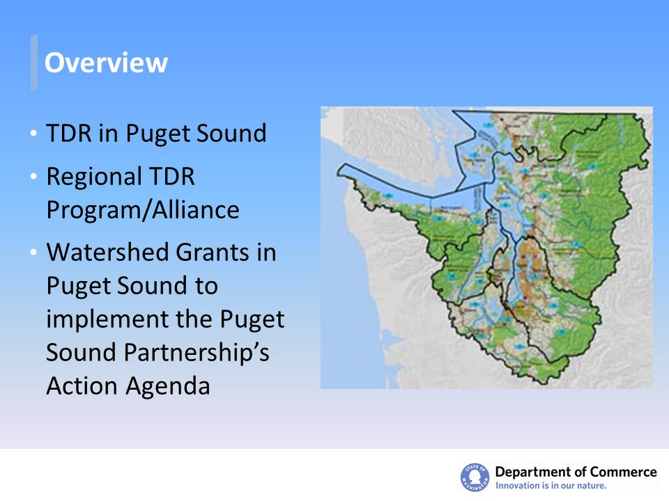Overview TDR in Puget Sound Regional TDR Program/Alliance Watershed Grants in Puget Sound to implement the Puget Sound Partnership's Action Agenda