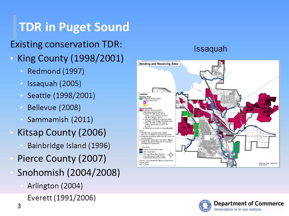 3 TDR in Puget Sound Existing conservation TDR: King County (1998/2001) Redmond (1997) Issaquah (2005) Seattle (1998/2001) Bellevue (2008) Sammamish (2011) Kitsap County (2006) Bainbridge Island (1996) Pierce County (2007) Snohomish (2004/2008) Arlington (2004) Everett (1991/2006) Issaquah