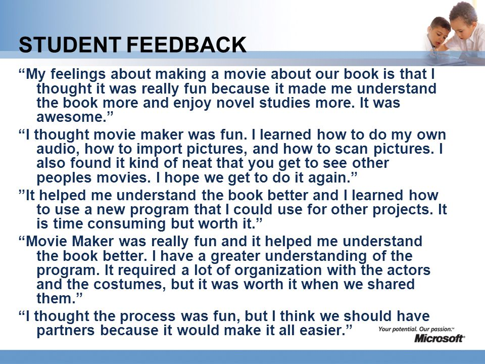 "STUDENT FEEDBACK ""My feelings about making a movie about our book is that I thought it was really fun because it made me understand the book more and"