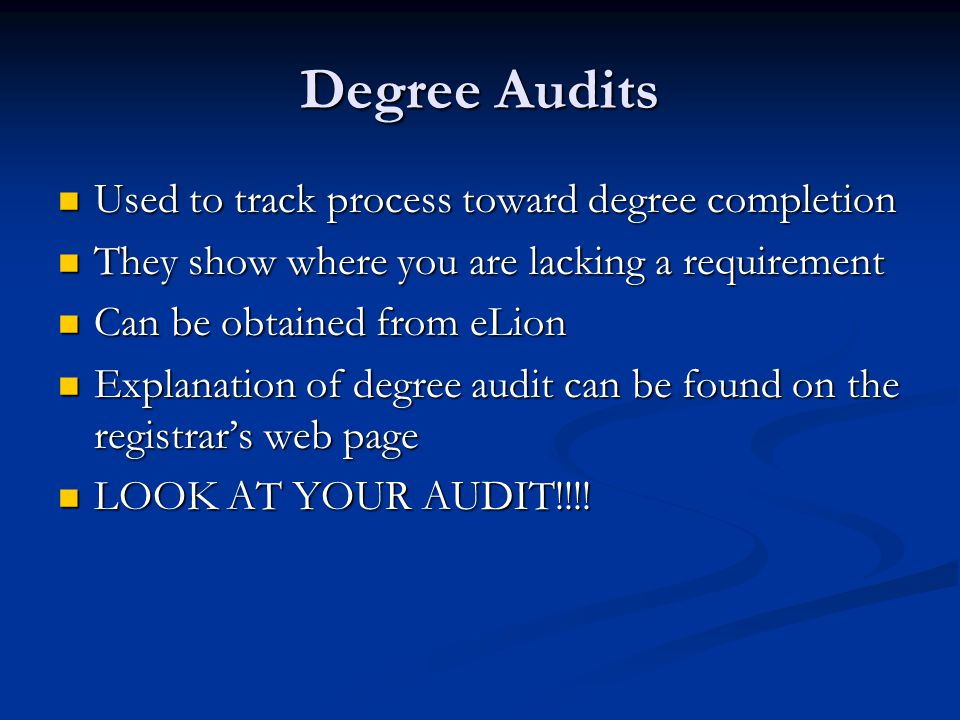 Degree Audits Used to track process toward degree completion Used to track process toward degree completion They show where you are lacking a requirem