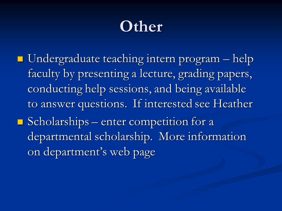 Other Undergraduate teaching intern program – help faculty by presenting a lecture, grading papers, conducting help sessions, and being available to a