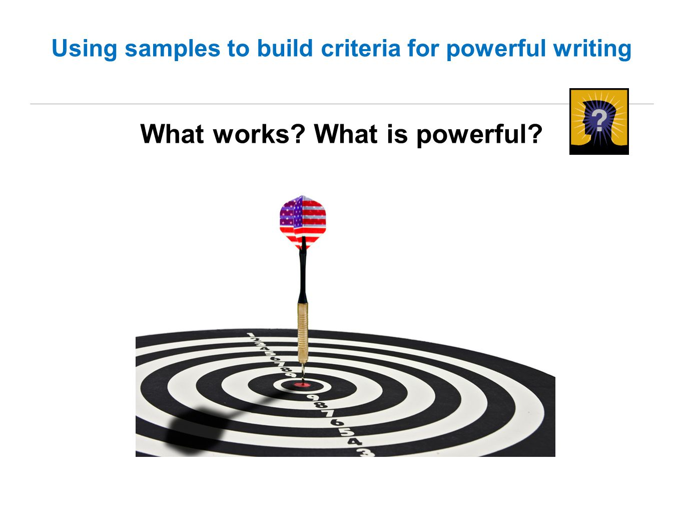 Using samples to build criteria for powerful writing What works What is powerful