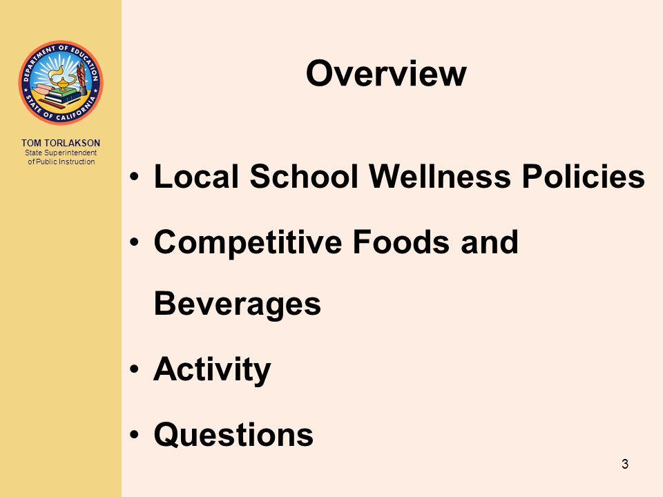 TOM TORLAKSON State Superintendent of Public Instruction Overview Local School Wellness Policies Competitive Foods and Beverages Activity Questions 3