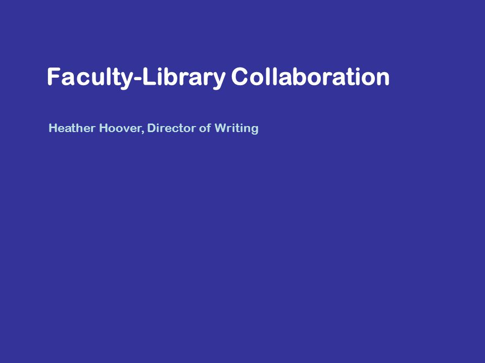 Heather Hoover, Director of Writing Faculty-Library Collaboration