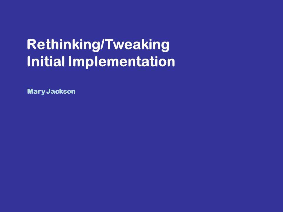 Rethinking/Tweaking Initial Implementation Mary Jackson