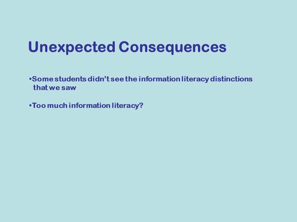 Some students didn't see the information literacy distinctions that we saw Too much information literacy.