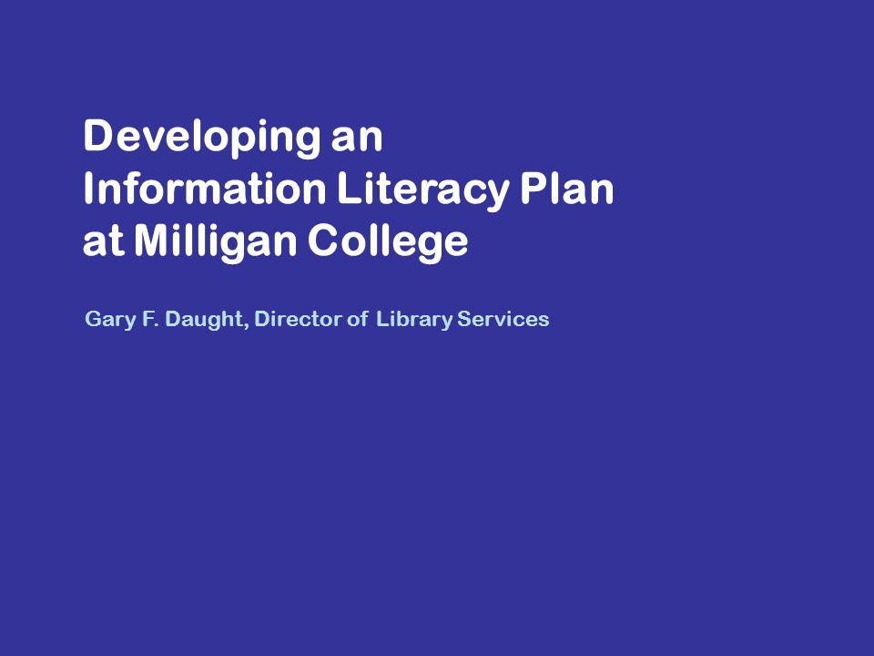 Developing an Information Literacy Plan at Milligan College Gary F.