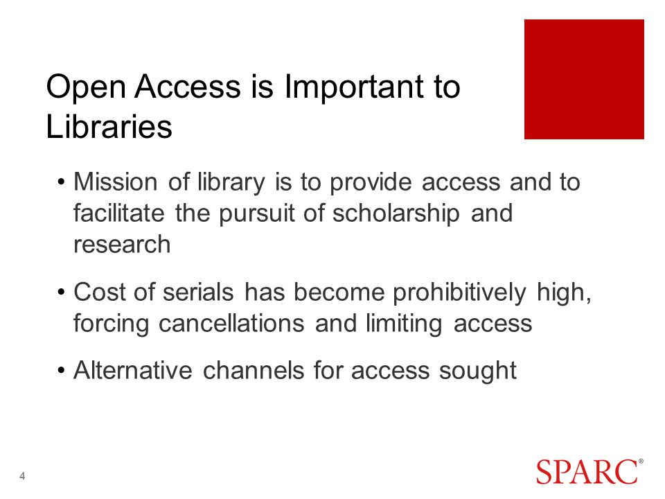 Open Access is Important to Libraries Mission of library is to provide access and to facilitate the pursuit of scholarship and research Cost of serial