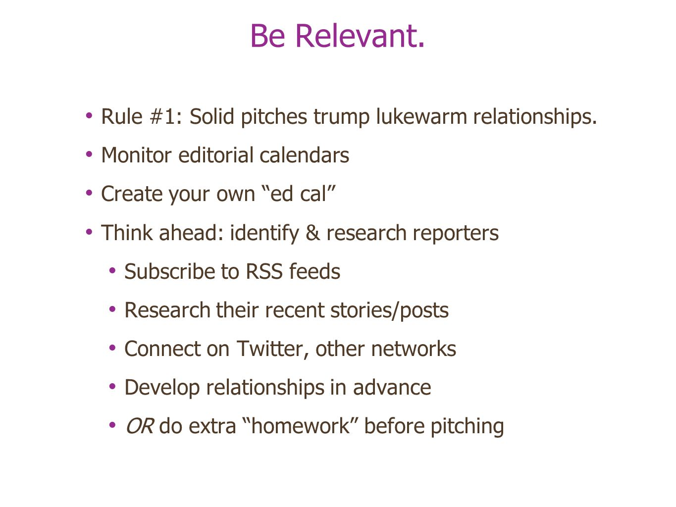 Be Relevant. Rule #1: Solid pitches trump lukewarm relationships.