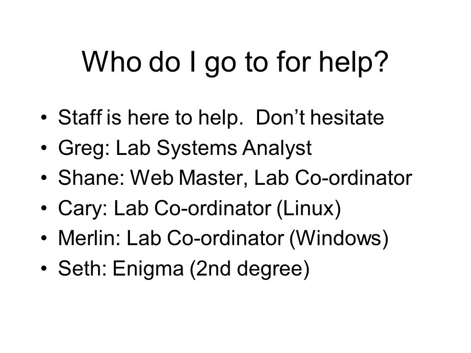 Who do I go to for help. Staff is here to help.