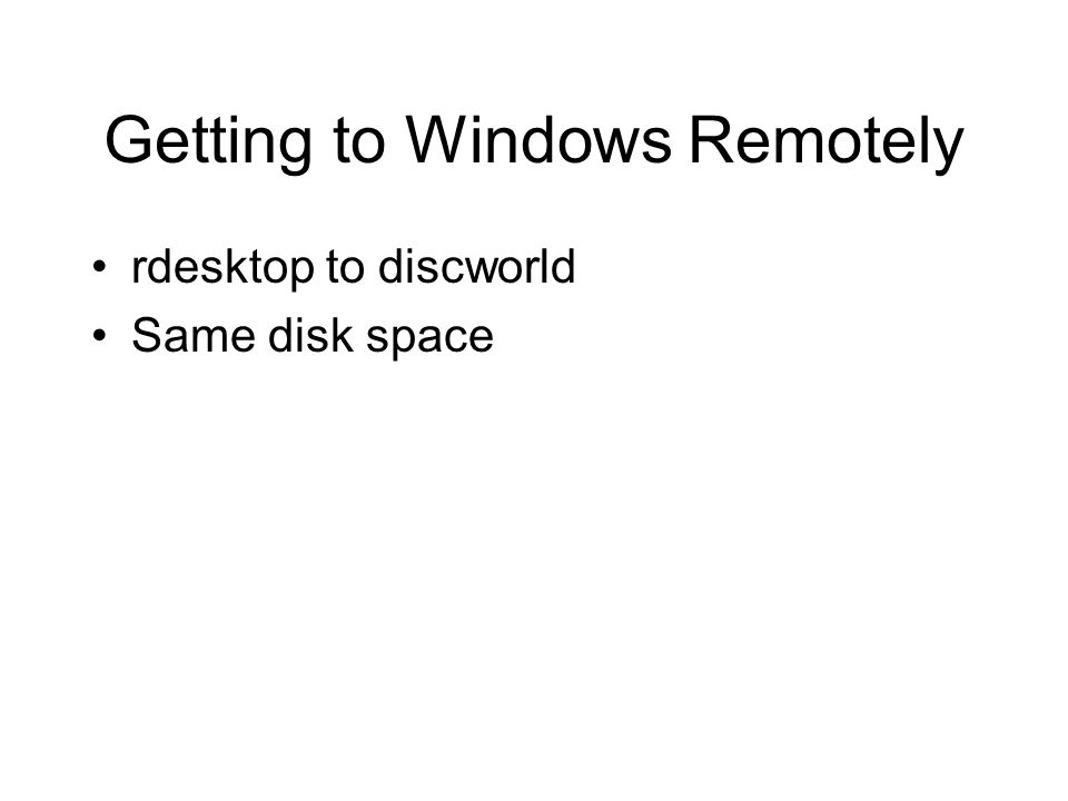 Getting to Windows Remotely rdesktop to discworld Same disk space