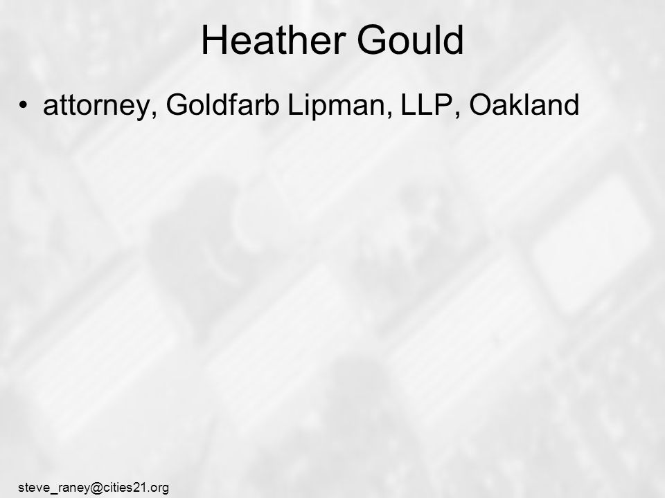steve_raney@cities21.org Heather Gould attorney, Goldfarb Lipman, LLP, Oakland