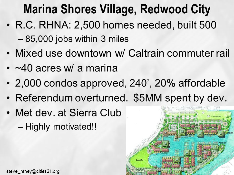 steve_raney@cities21.org Peninsula Park, 800 condos, Redwood City Proposal II: 800 condos, 120' 0.8 mile bike path to downtown 1.4 mile shuttle bus to downtown Banker approval for TRH.
