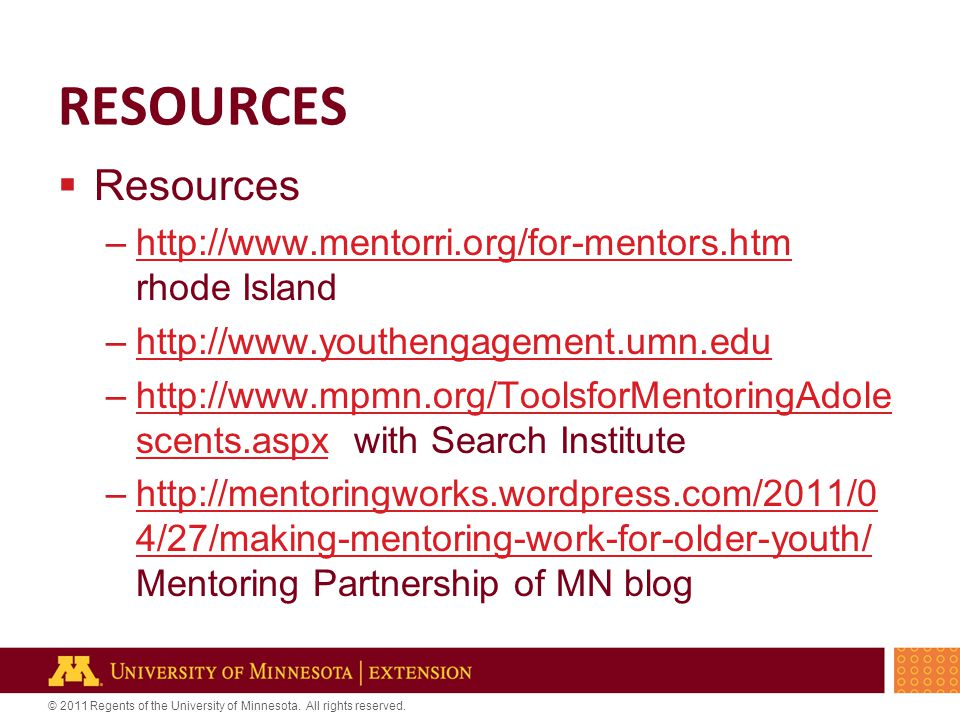 © 2011 Regents of the University of Minnesota. All rights reserved. RESOURCES  Resources –http://www.mentorri.org/for-mentors.htm rhode Islandhttp://
