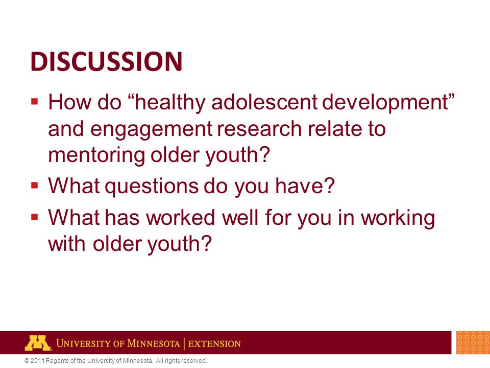 "© 2011 Regents of the University of Minnesota. All rights reserved. DISCUSSION  How do ""healthy adolescent development"" and engagement research relat"