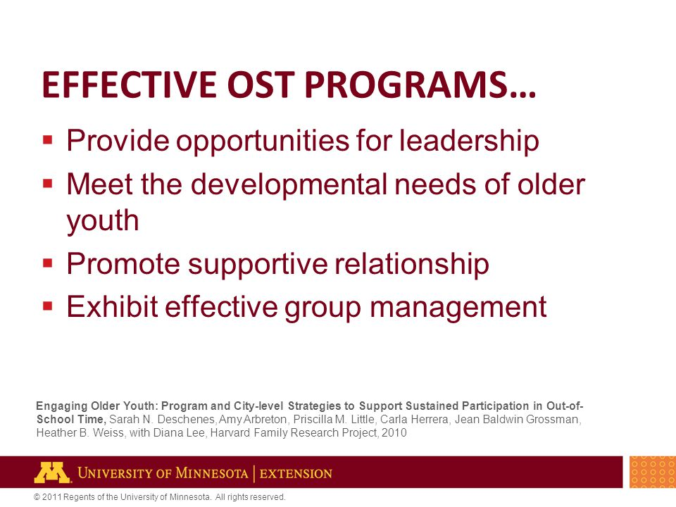 EFFECTIVE OST PROGRAMS…  Provide opportunities for leadership  Meet the developmental needs of older youth  Promote supportive relationship  Exhib