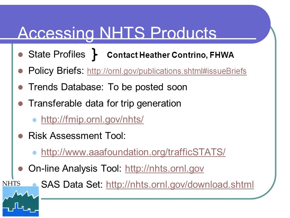 Accessing NHTS Products State Profiles Policy Briefs: http://ornl.gov/publications.shtml#issueBriefs http://ornl.gov/publications.shtml#issueBriefs Tr