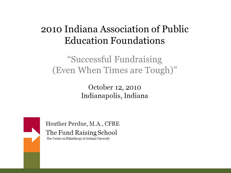 "The Fund Raising School The Center on Philanthropy at Indiana University 2010 Indiana Association of Public Education Foundations ""Successful Fundrais"