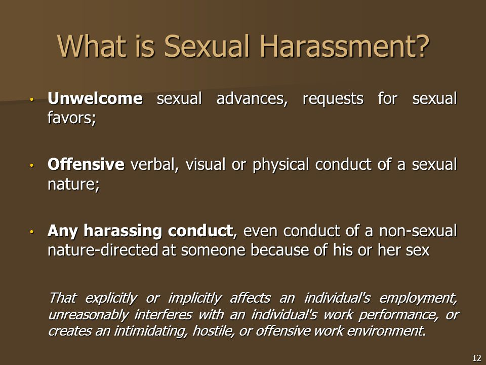 What is Sexual Harassment? Unwelcome sexual advances, requests for sexual favors; Unwelcome sexual advances, requests for sexual favors; Offensive ver