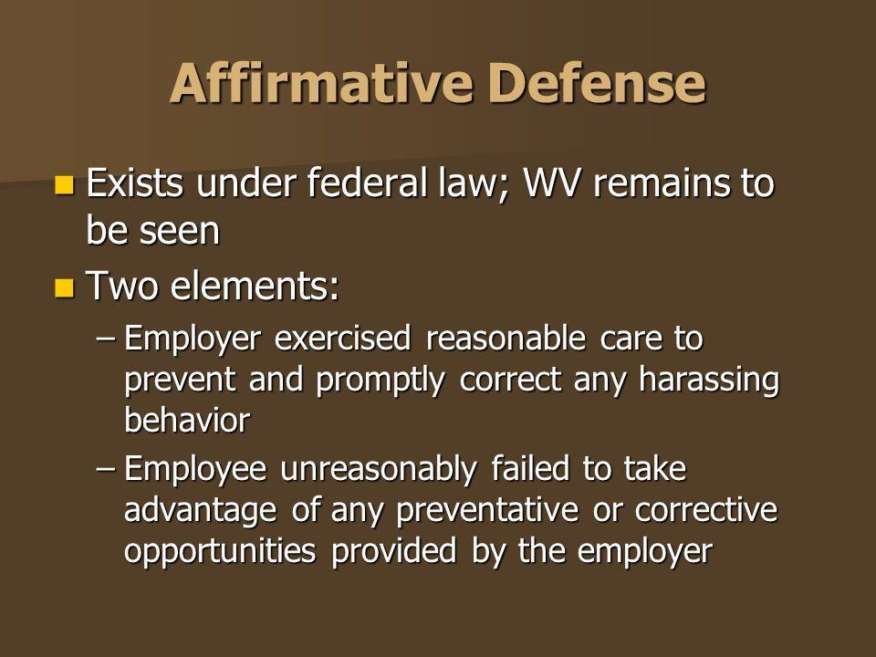Affirmative Defense Exists under federal law; WV remains to be seen Exists under federal law; WV remains to be seen Two elements: Two elements: –Emplo