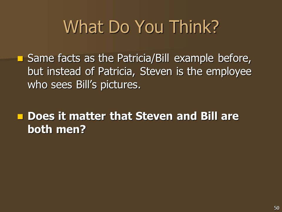 What Do You Think? Same facts as the Patricia/Bill example before, but instead of Patricia, Steven is the employee who sees Bill's pictures. Same fact