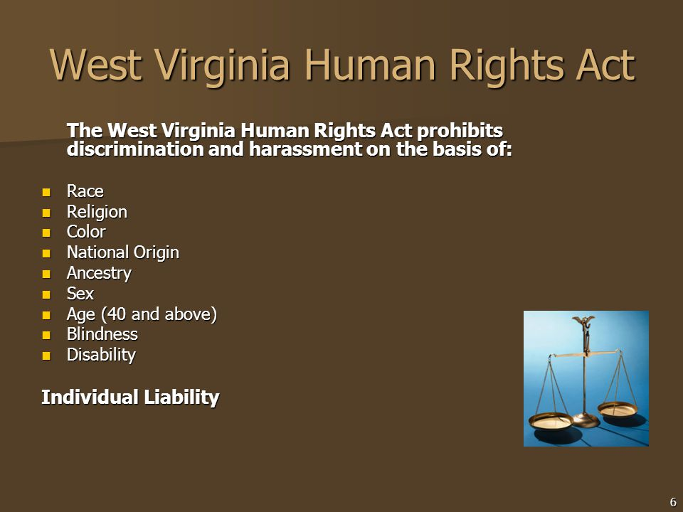West Virginia Human Rights Act The West Virginia Human Rights Act prohibits discrimination and harassment on the basis of: Race Race Religion Religion