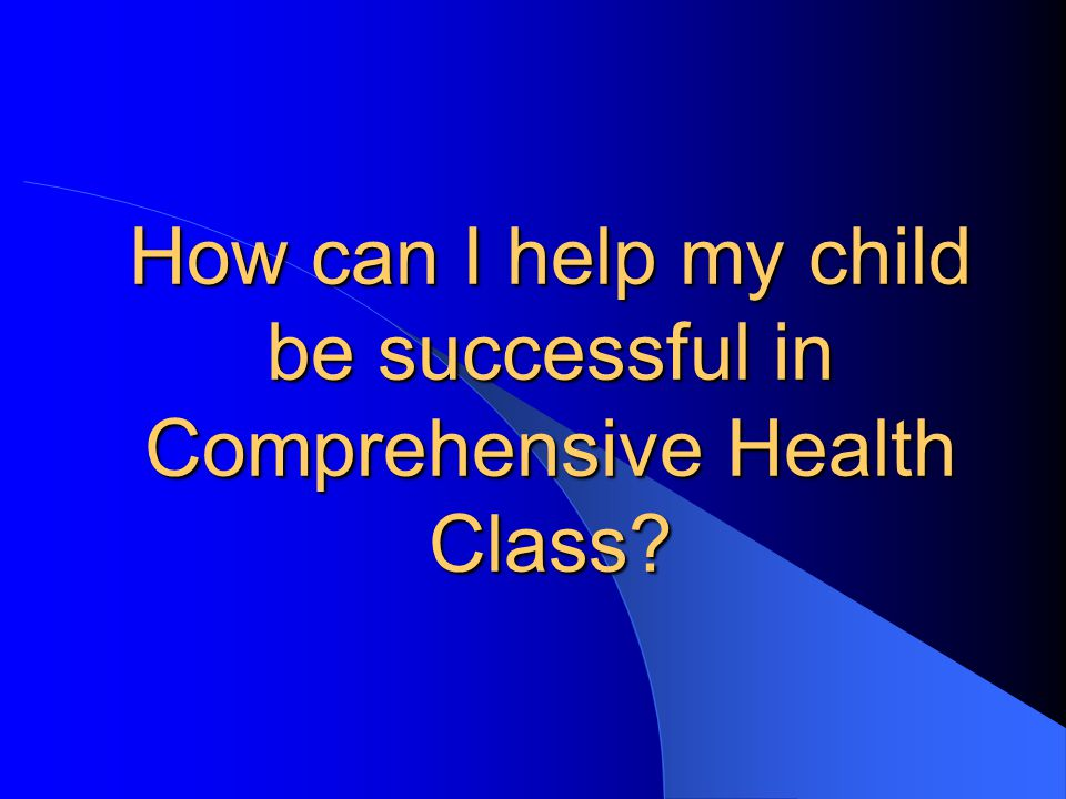 How can I help my child be successful in Comprehensive Health Class?