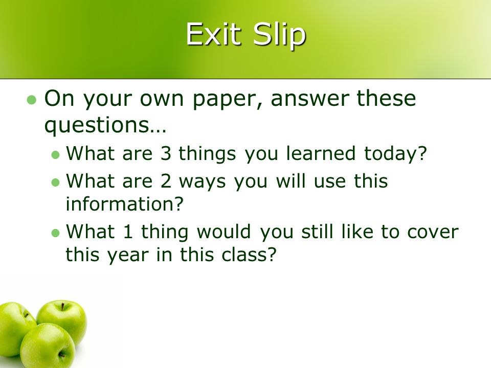 Exit Slip On your own paper, answer these questions… What are 3 things you learned today.