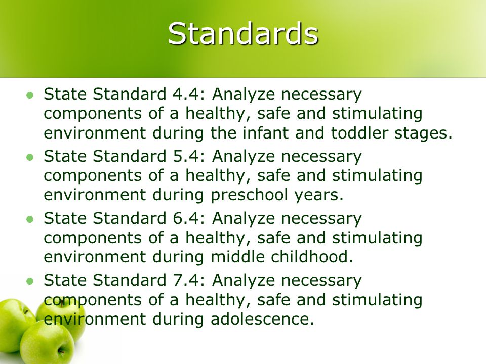 Standards State Standard 4.4: Analyze necessary components of a healthy, safe and stimulating environment during the infant and toddler stages.