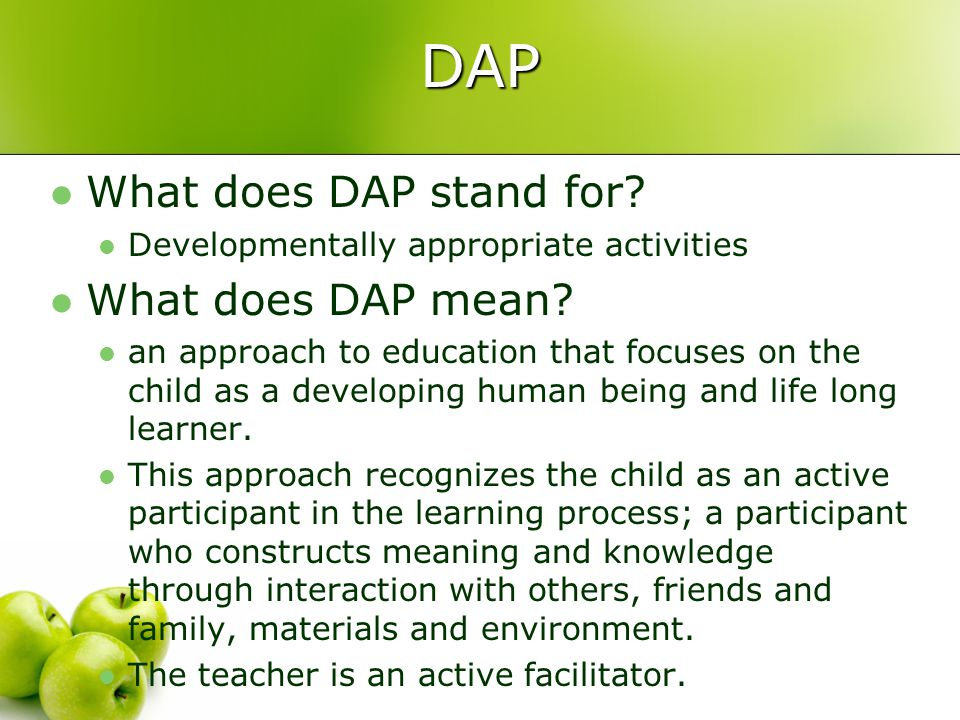 DAP What does DAP stand for. Developmentally appropriate activities What does DAP mean.