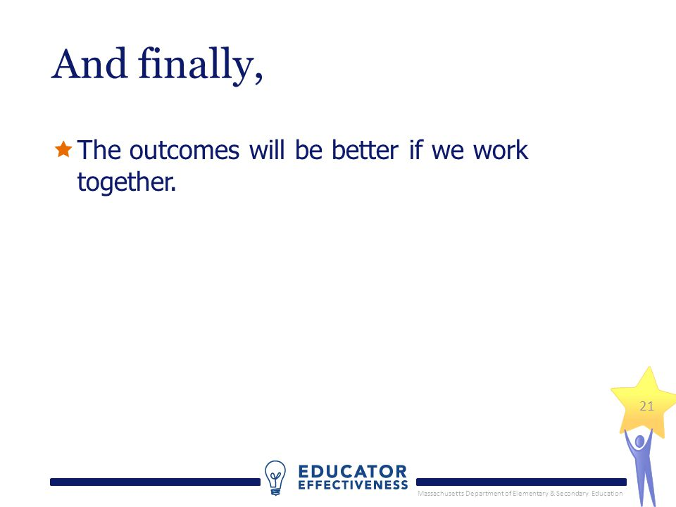 Massachusetts Department of Elementary & Secondary Education And finally,  The outcomes will be better if we work together.