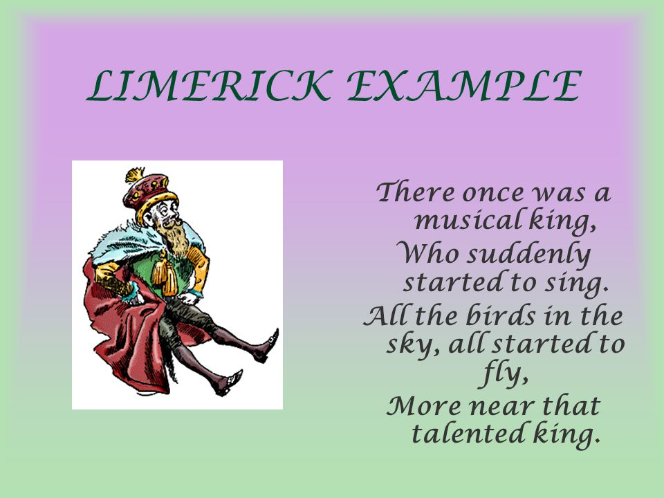 MORE LIMERICKS There once was a cool new king who taught everybody to sing.