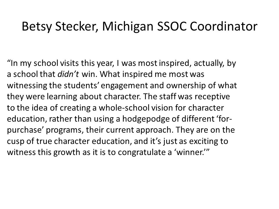 Betsy Stecker, Michigan SSOC Coordinator In my school visits this year, I was most inspired, actually, by a school that didn't win.