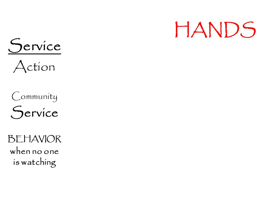 HANDS Service Action Community Service BEHAVIOR when no one is watching