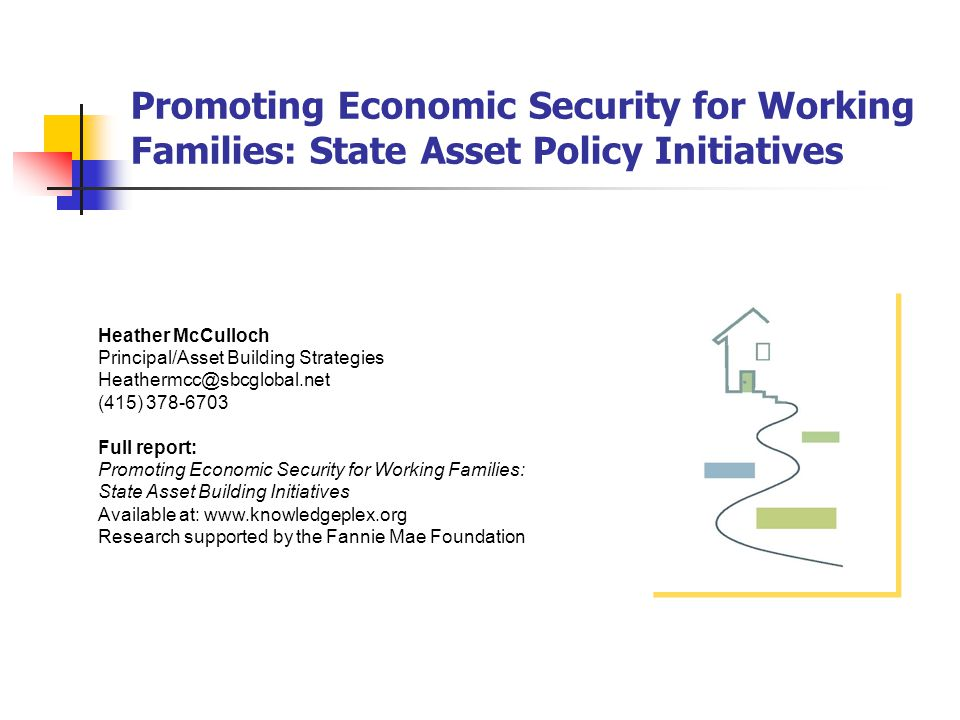 Promoting Economic Security for Working Families: State Asset Policy Initiatives Heather McCulloch Principal/Asset Building Strategies Heathermcc@sbcg