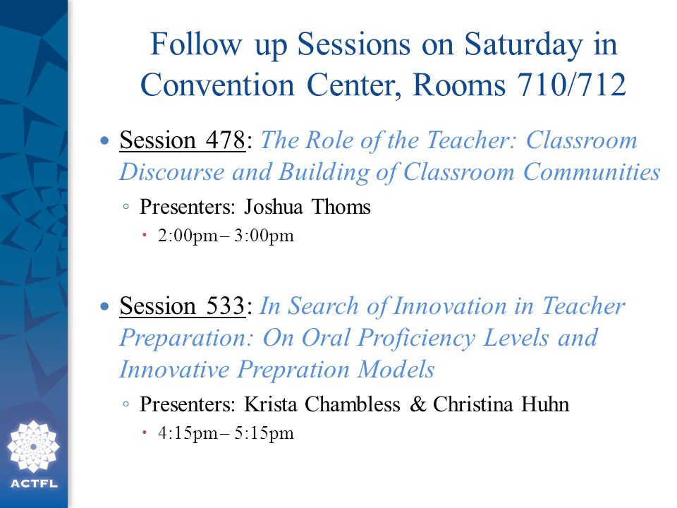 Follow up Sessions on Saturday in Convention Center, Rooms 710/712 Session 478: The Role of the Teacher: Classroom Discourse and Building of Classroom