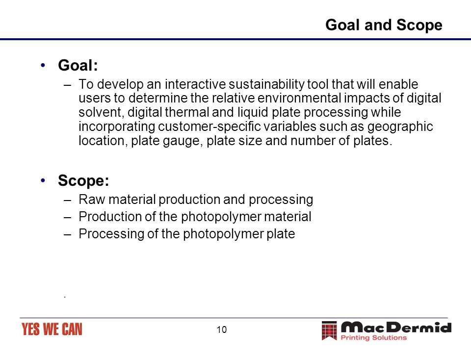 10 Goal and Scope Goal: –To develop an interactive sustainability tool that will enable users to determine the relative environmental impacts of digit